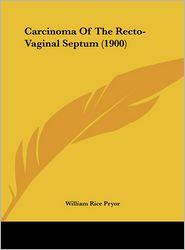 Carcinoma Of The Recto-Vaginal Septum (1900) - William Rice Pryor