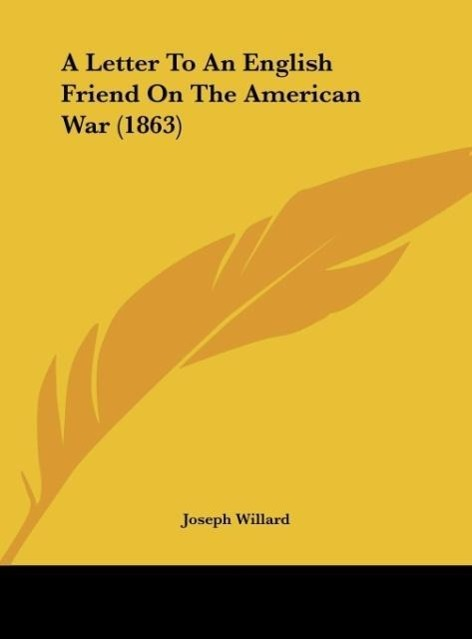 A Letter To An English Friend On The American War (1863) als Buch von Joseph Willard - Kessinger Publishing, LLC