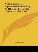 Aldini, Giovanni: A Short Account Of Experiments Made In Italy And Recently Repeated In Geneva And Paris (1830)