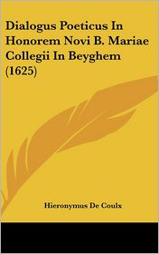 Dialogus Poeticus In Honorem Novi B. Mariae Collegii In Beyghem (1625) - Hieronymus De Coulx