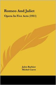 Romeo And Juliet: Opera In Five Acts (1911) - Jules Barbier, Michel Carre, Charles Gounod
