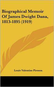 Biographical Memoir Of James Dwight Dana, 1813-1895 (1919) - Louis Valentine Pirsson
