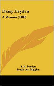 Daisy Dryden: A Memoir (1909) - S. H. Dryden, Frank Levi Higgins (Illustrator)