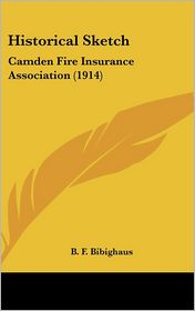 Historical Sketch: Camden Fire Insurance Association (1914) - B. F. Bibighaus