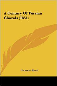 A Century Of Persian Ghazals (1851) - Nathaniel Bland