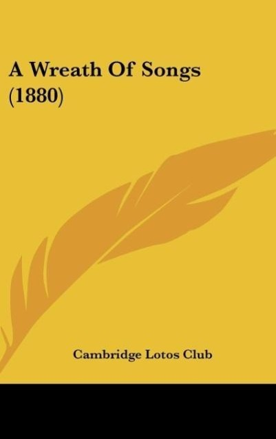 A Wreath Of Songs (1880) als Buch von Cambridge Lotos Club - Kessinger Publishing, LLC