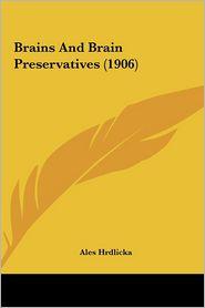 Brains And Brain Preservatives (1906) - Ales Hrdlicka