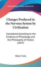 Changes Produced in the Nervous System by Civilization - Robert Verity