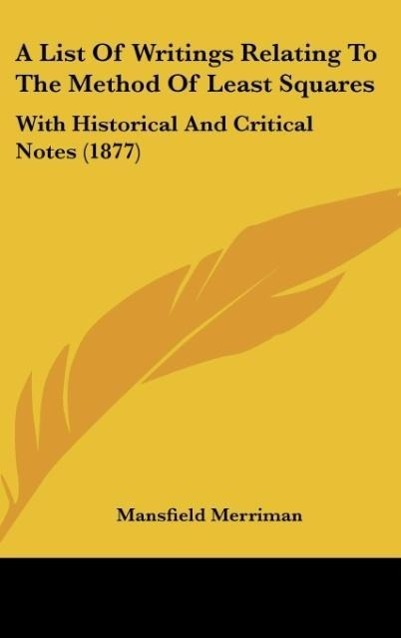 A List Of Writings Relating To The Method Of Least Squares als Buch von Mansfield Merriman - Kessinger Publishing, LLC