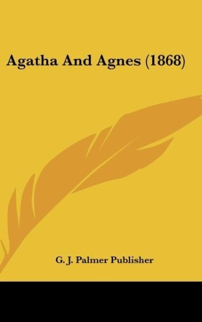 Agatha And Agnes (1868) als Buch von G. J. Palmer Publisher - Kessinger Publishing, LLC