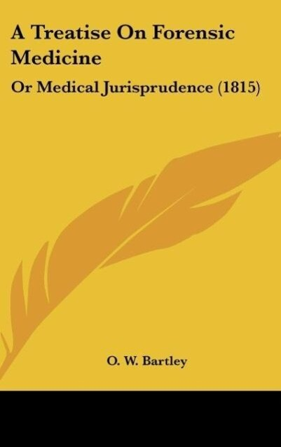 A Treatise On Forensic Medicine als Buch von O. W. Bartley - O. W. Bartley