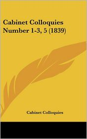 Cabinet Colloquies Number 1-3, 5 (1839) - Colloquies Cabinet Colloquies