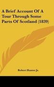 Hunter Jr, Robert: A Brief Account Of A Tour Through Some Parts Of Scotland (1839)