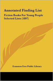 Annotated Finding List: Fiction Books For Young People Selected Lists (1897) - Evanston Free Public Library