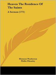 Heaven the Residence of the Saints: A Sermon (1771) - Ebenezer Pemberton
