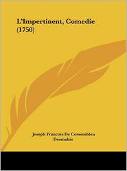 L'Impertinent, Comedie (1750) - Joseph Francois De Corsembleu Desmahis