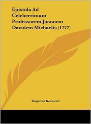 Epistola Ad Celeberrimum Professorem Joannem Davidem Michaelis (1777) - Benjamin Kennicott