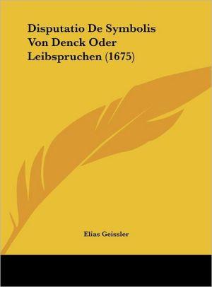 Disputatio De Symbolis Von Denck Oder Leibspruchen (1675) - Elias Geissler