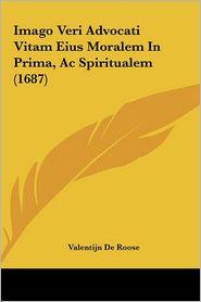Imago Veri Advocati Vitam Eius Moralem In Prima, Ac Spiritualem (1687) - Valentijn De Roose