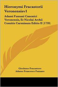 Hieronymi Fracastorii Veronensisv1: Adami Fumani Canonici Veronensis, Et Nicolai Archii Comitis Carminum Editio II (1739) - Girolamo Fracastoro, Adamo Francesco Fumano