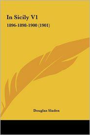 In Sicily V1: 1896-1898-1900 (1901) - Douglas Sladen