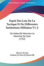Esprit Des Loix de La Tactique Et de Differentes Institutions Militaires V1-2 - Maurice De Saxe