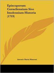 Episcoporum Corneliensium Sive Imolensium Historia (1719) - Antonio Maria Manzoni