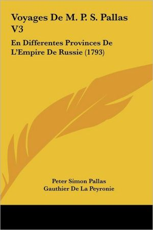 Voyages De M.P.S. Pallas V3: En Differentes Provinces De L'Empire De Russie (1793)