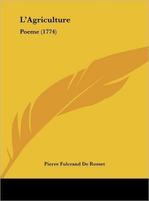 L'Agriculture: Poeme (1774) - Pierre Fulcrand De Rosset
