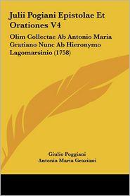 Julii Pogiani Epistolae Et Orationes V4: Olim Collectae Ab Antonio Maria Gratiano Nunc Ab Hieronymo Lagomarsinio (1758) - Giulio Poggiani, Antonia Maria Graziani