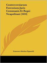 Controversiarum Forensium Juris Communis Et Regni Neapolitani (1634) - Francesco Merlino Pignatelli