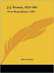 J-J. Hennes, 1829-1905: Notes Biographiques (1905) - Albert Soubies