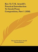 Arnold, Thomas Kerchever;Kimber, Thomas: Key To T. K. Arnold´s Practical Introduction To Greek Prose Composition, Part 1 (1858)