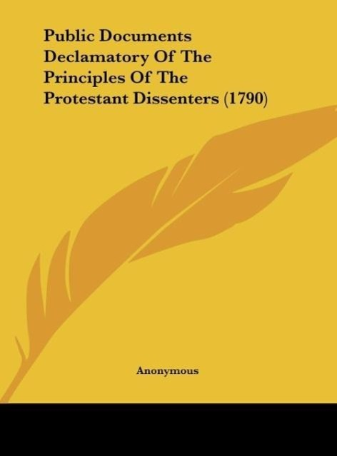 Public Documents Declamatory Of The Principles Of The Protestant Dissenters (1790) als Buch von Anonymous - Kessinger Publishing, LLC