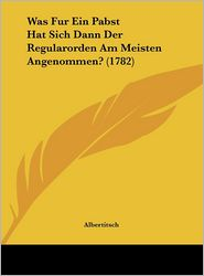Was Fur Ein Pabst Hat Sich Dann Der Regularorden Am Meisten Angenommen? (1782) - Albertitsch