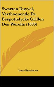Swarten Duyvel, Verthoonende De Bespottelycke Grillen Des Werelts (1635) - Isaac Burchoorn