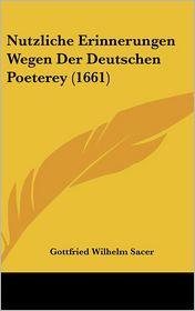 Nutzliche Erinnerungen Wegen Der Deutschen Poeterey (1661) - Gottfried Wilhelm Sacer