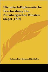 Historisch-Diplomatische Beschreibung Der Nurnbergischen Kloster-Siegel (1797) - Johann Karl Sigmund Kiefhaber