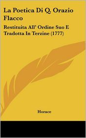La Poetica Di Q. Orazio Flacco: Restituita All' Ordine Suo E Tradotta In Terzine (1777) - Horace
