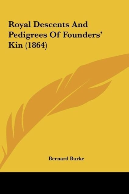Royal Descents And Pedigrees Of Founders´ Kin (1864) als Buch von Bernard Burke - Kessinger Publishing, LLC