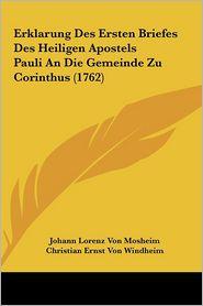 Erklarung Des Ersten Briefes Des Heiligen Apostels Pauli An Die Gemeinde Zu Corinthus (1762) - Johann Lorenz Von Mosheim, Christian Ernst Von Windheim