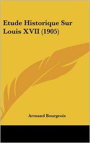 Etude Historique Sur Louis XVII (1905)