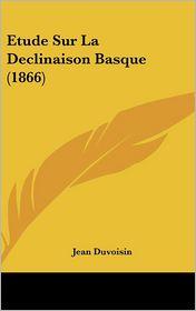 Etude Sur La Declinaison Basque (1866)