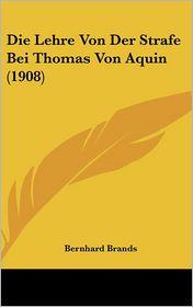Die Lehre Von Der Strafe Bei Thomas Von Aquin (1908) - Bernhard Brands
