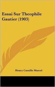 Essai Sur Theophile Gautier (1903) - Henry Camille Marcel