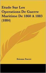 Etude Sur Les Operations De Guerre Maritime De 1860 A 1883 (1884) - Etienne Farret