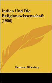 Indien Und Die Religionswissenschaft (1906) - Hermann Oldenberg