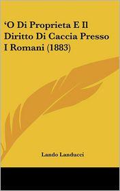 'O Di Proprieta E Il Diritto Di Caccia Presso I Romani (1883) - Lando Landucci
