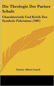Die Theologie Der Pariser Schule: Charakteristik Und Kritik Des Symbolo Fideismus (1901) - Gustav Albert Lasch