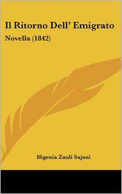 Il Ritorno Dell' Emigrato: Novella (1842) - Ifigenia Zauli Sajani